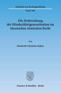 Cover Die Drittwirkung der Minderjährigenrestitution im klassischen römischen Recht