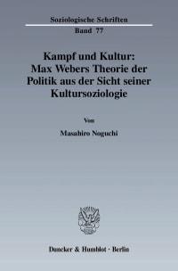 Cover Kampf und Kultur: Max Webers Theorie der Politik aus der Sicht seiner Kultursoziologie