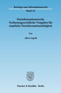 Cover Desinformationsrecht: Verfassungsrechtliche Vorgaben für staatliche Desinformationstätigkeit