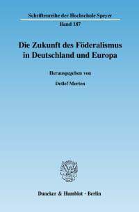 Cover Die Zukunft des Föderalismus in Deutschland und Europa