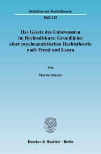 Cover Das Gesetz des Unbewussten im Rechtsdiskurs: Grundlinien einer psychoanalytischen Rechtstheorie nach Freud und Lacan