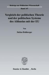 Cover Vergleich der politischen Theorie und der politischen Systeme des Althusius mit der EU