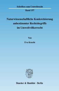 Cover Naturwissenschaftliche Konkretisierung unbestimmter Rechtsbegriffe im Umweltvölkerrecht