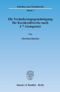 Cover Die Veränderungsgenehmigung für Kernkraftwerke nach § 7 Atomgesetz