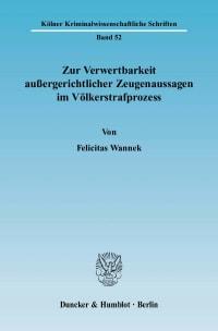 Cover Zur Verwertbarkeit außergerichtlicher Zeugenaussagen im Völkerstrafprozess