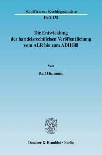 Cover Die Entwicklung der handelsrechtlichen Veröffentlichung vom ALR bis zum ADHGB