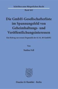 Cover Die GmbH-Gesellschafterliste im Spannungsfeld von Geheimhaltungs- und Veröffentlichungsinteressen