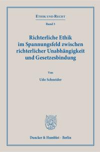 Cover Richterliche Ethik im Spannungsfeld zwischen richterlicher Unabhängigkeit und Gesetzesbindung