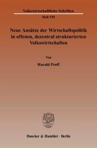 Cover Neue Ansätze der Wirtschaftspolitik in offenen, dezentral strukturierten Volkswirtschaften