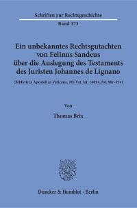 Cover Ein unbekanntes Rechtsgutachten von Felinus Sandeus über die Auslegung des Testaments des Juristen Johannes de Lignano
