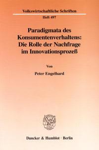 Cover Paradigmata des Konsumentenverhaltens: Die Rolle der Nachfrage im Innovationsprozeß