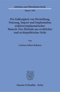 Cover Die Zulässigkeit von Herstellung, Nutzung, Import und Implantation nukleozytoplasmatischer Mensch-Tier-Hybride aus rechtlicher und rechtspolitischer Sicht