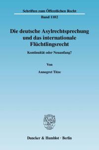 Cover Die deutsche Asylrechtsprechung und das internationale Flüchtlingsrecht