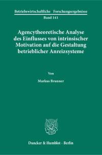 Cover Agencytheoretische Analyse des Einflusses von intrinsischer Motivation auf die Gestaltung betrieblicher Anreizsysteme