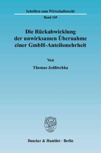 Cover Die Rückabwicklung der unwirksamen Übernahme einer GmbH-Anteilsmehrheit