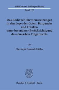 Cover Das Recht der Ehevoraussetzungen in den Leges der Goten, Burgunder und Franken unter besonderer Berücksichtigung des römischen Vulgarrechts