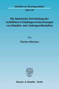 Cover Die historische Entwicklung der rechtlichen Gründungsvoraussetzungen von Handels- und Aktiengesellschaften