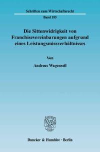 Cover Die Sittenwidrigkeit von Franchisevereinbarungen aufgrund eines Leistungsmissverhältnisses