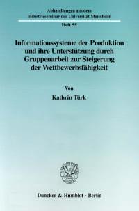 Cover Informationssysteme der Produktion und ihre Unterstützung durch Gruppenarbeit zur Steigerung der Wettbewerbsfähgikeit