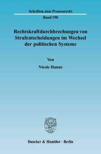 Cover Rechtskraftdurchbrechungen von Strafentscheidungen im Wechsel der politischen Systeme
