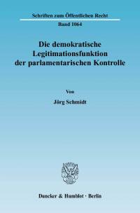 Cover Die demokratische Legitimationsfunktion der parlamentarischen Kontrolle