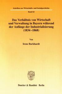 Cover Das Verhältnis von Wirtschaft und Verwaltung in Bayern während der Anfänge der Industrialisierung (1834-1868)