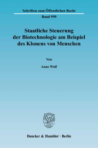 Cover Staatliche Steuerung der Biotechnologie am Beispiel des Klonens von Menschen