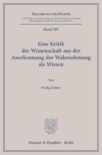 Cover Eine Kritik der Wissenschaft aus der Anerkennung der Wahrnehmung als Wissen