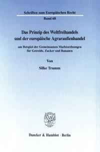 Cover Das Prinzip des Weltfreihandels und der europäische Agraraußenhandel