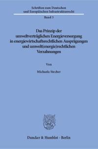 Cover Das Prinzip der umweltverträglichen Energieversorgung in energiewirtschaftsrechtlichen Ausprägungen und umwelt(energie)rechtlichen Verzahnungen