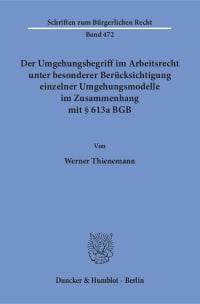 Cover Der Umgehungsbegriff im Arbeitsrecht unter besonderer Berücksichtigung einzelner Umgehungsmodelle im Zusammenhang mit § 613a BGB