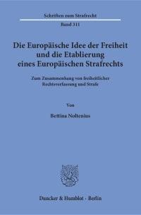 Cover Die Europäische Idee der Freiheit und die Etablierung eines Europäischen Strafrechts