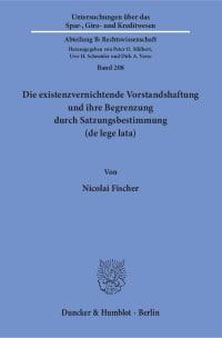 Cover Die existenzvernichtende Vorstandshaftung und ihre Begrenzung durch Satzungsbestimmung (de lege lata)