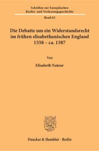 Cover Die Debatte um ein Widerstandsrecht im frühen elisabethanischen England 1558 – ca. 1587