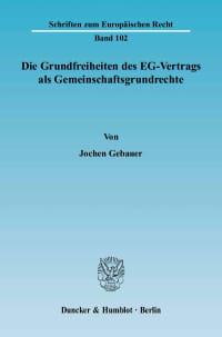 Cover Die Grundfreiheiten des EG-Vertrags als Gemeinschaftsgrundrechte