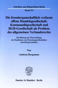 Cover Die fremdorganschaftlich verfasste offene Handelsgesellschaft, Kommanditgesellschaft und BGB-Gesellschaft als Problem des allgemeinen Verbandsrechts