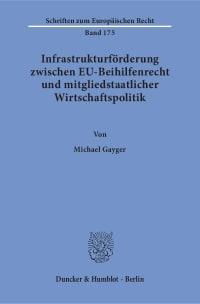 Cover Infrastrukturförderung zwischen EU-Beihilfenrecht und mitgliedstaatlicher Wirtschaftspolitik