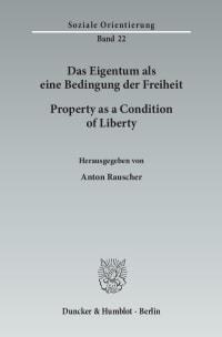 Cover Das Eigentum als eine Bedingung der Freiheit / Property as a Condition of Liberty