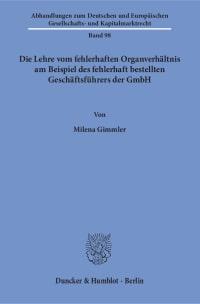 Cover Die Lehre vom fehlerhaften Organverhältnis am Beispiel des fehlerhaft bestellten Geschäftsführers der GmbH