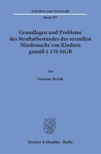 Cover Grundlagen und Probleme des Straftatbestandes des sexuellen Missbrauchs von Kindern gemäß § 176 StGB