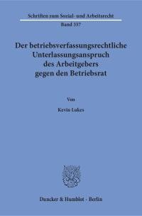 Cover Der betriebsverfassungsrechtliche Unterlassungsanspruch des Arbeitgebers gegen den Betriebsrat