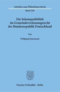 Cover Die Inkompatibilität im Gemeindeverfassungsrecht der Bundesrepublik Deutschland