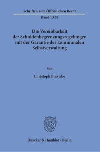 Cover Die Vereinbarkeit der Schuldenbegrenzungsregelungen mit der Garantie der kommunalen Selbstverwaltung