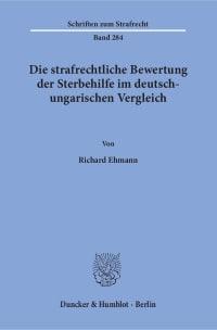 Cover Die strafrechtliche Bewertung der Sterbehilfe im deutsch-ungarischen Vergleich