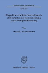 Cover Bürgerlich-rechtliche Generalklauseln als Schranken der Rechtsausübung in der Zwangsvollstreckung