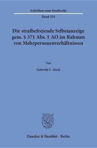 Cover Die strafbefreiende Selbstanzeige gem. § 371 Abs. 1 AO im Rahmen von Mehrpersonenverhältnissen