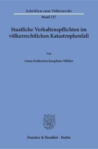 Cover Staatliche Verhaltenspflichten im völkerrechtlichen Katastrophenfall