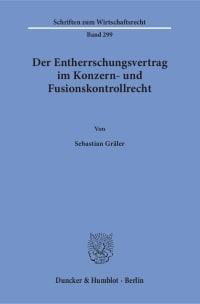 Cover Der Entherrschungsvertrag im Konzern- und Fusionskontrollrecht