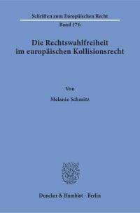Cover Die Rechtswahlfreiheit im europäischen Kollisionsrecht
