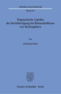 Cover Dogmatische Aspekte der Rechtfertigung bei Binnenkollision von Rechtsgütern